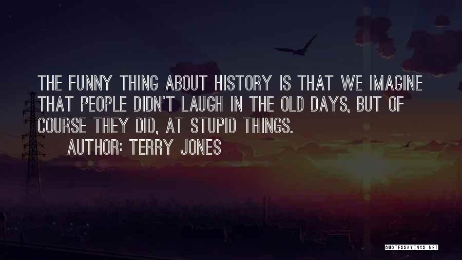 Funny Thing About Quotes By Terry Jones
