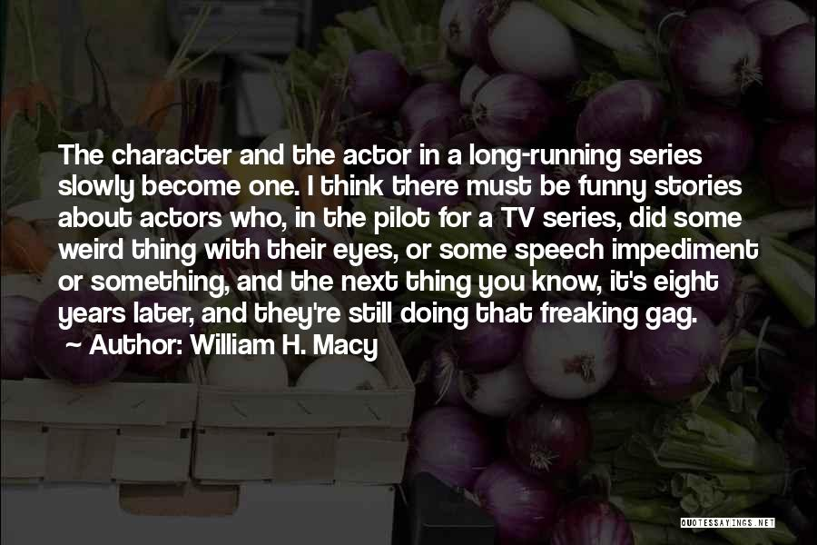 Funny Thing About Quotes By William H. Macy