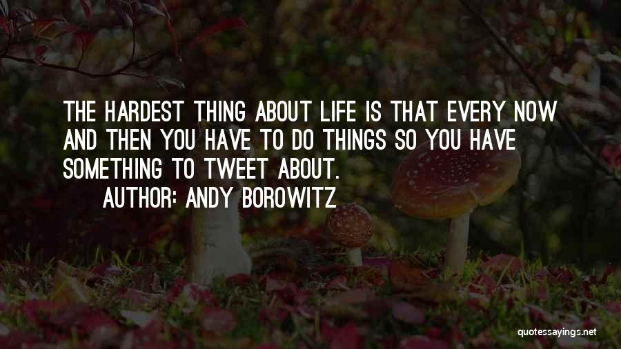 Funny Things About Life Quotes By Andy Borowitz