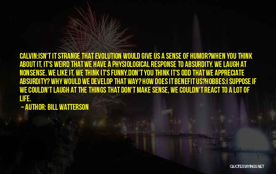 Funny Things About Life Quotes By Bill Watterson