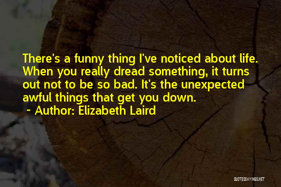 Funny Things About Life Quotes By Elizabeth Laird