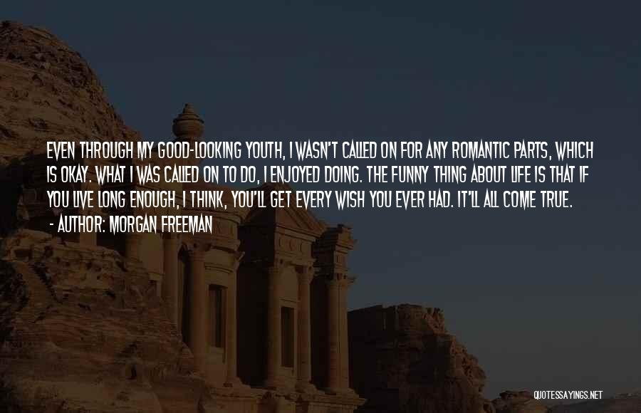 Funny Things About Life Quotes By Morgan Freeman
