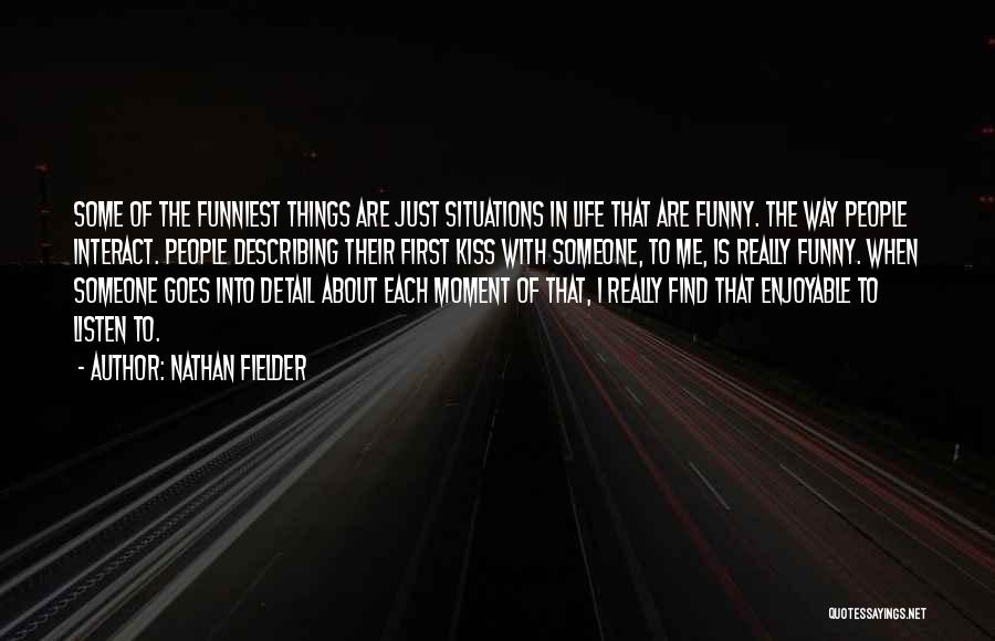 Funny Things About Life Quotes By Nathan Fielder