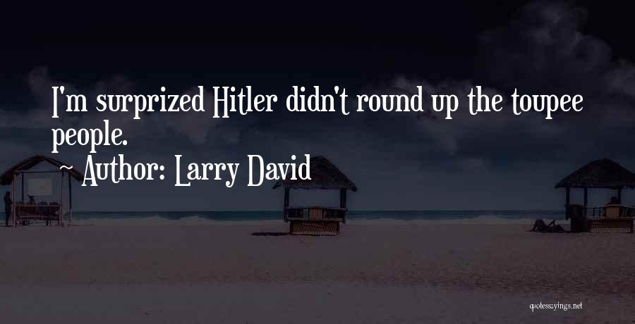 Funny Toupee Quotes By Larry David