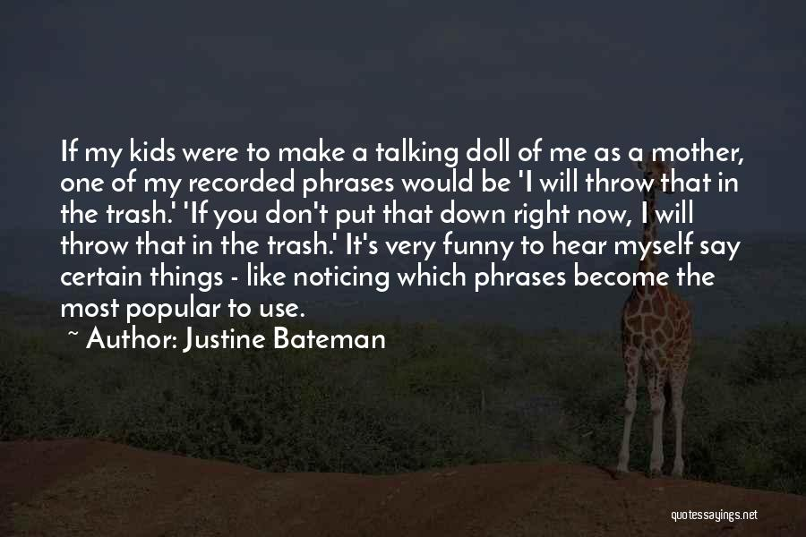 Funny Trash Can Quotes By Justine Bateman