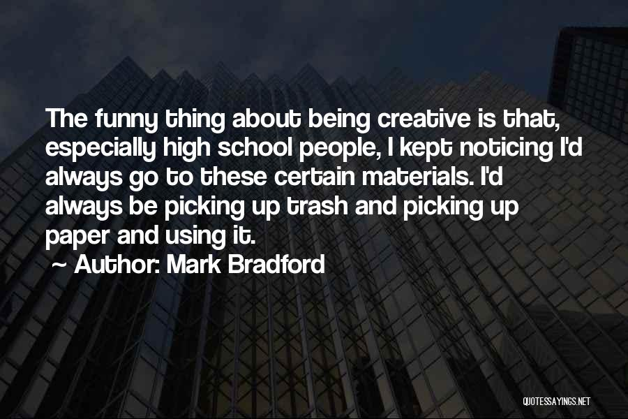 Funny Trash Can Quotes By Mark Bradford