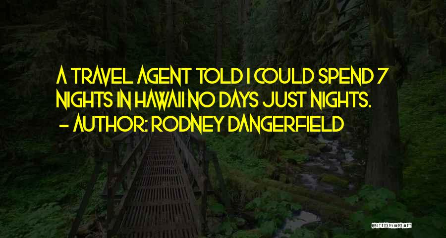 Funny Travel Agent Quotes By Rodney Dangerfield