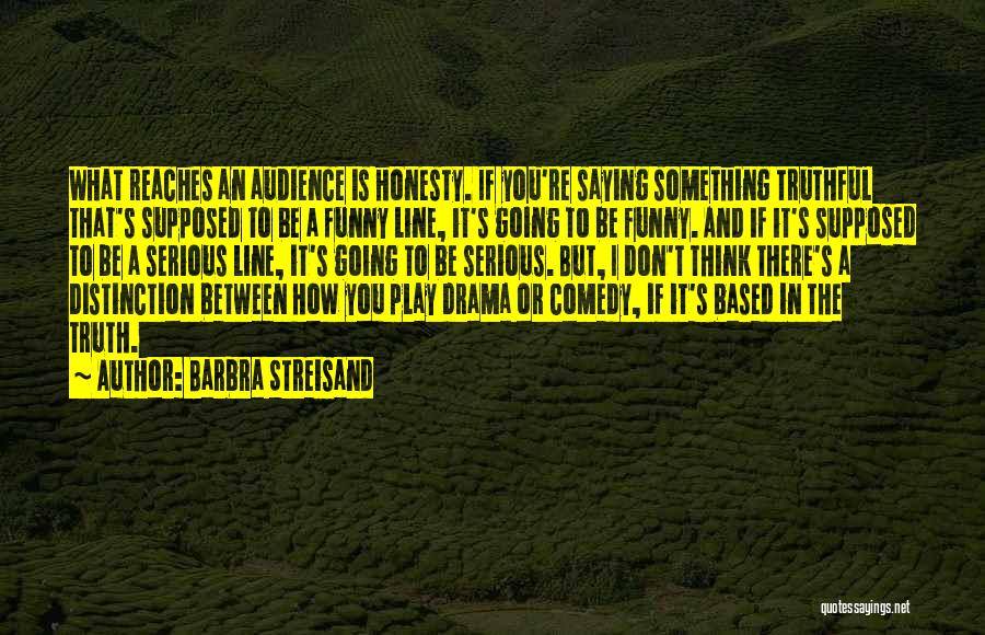 Funny Truthful Quotes By Barbra Streisand
