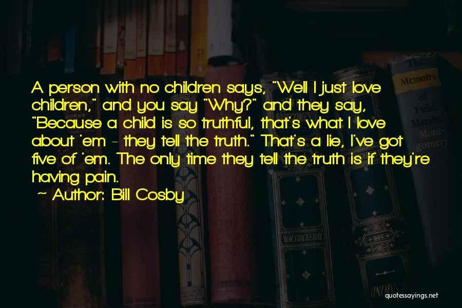 Funny Truthful Quotes By Bill Cosby