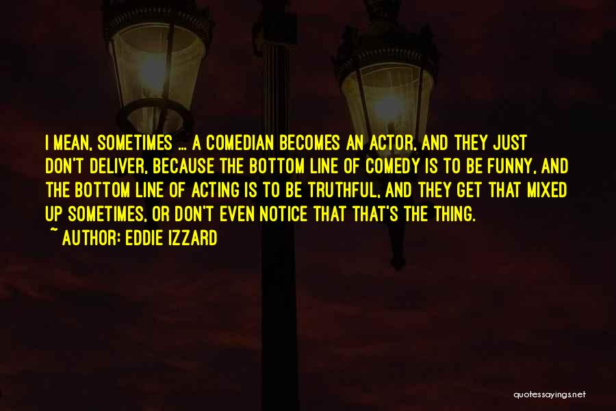 Funny Truthful Quotes By Eddie Izzard