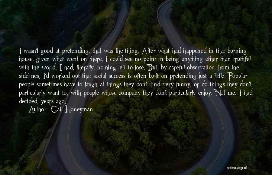 Funny Truthful Quotes By Gail Honeyman