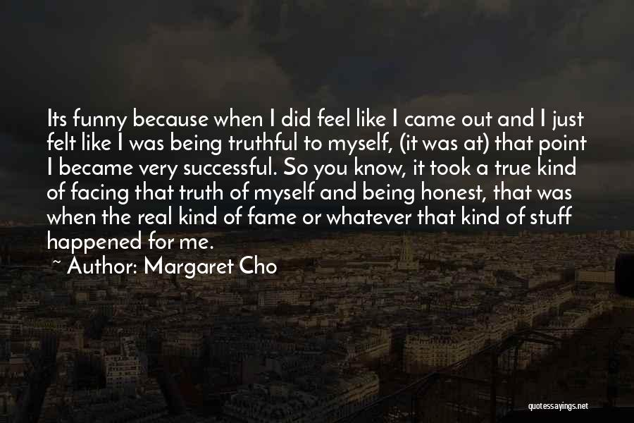 Funny Truthful Quotes By Margaret Cho