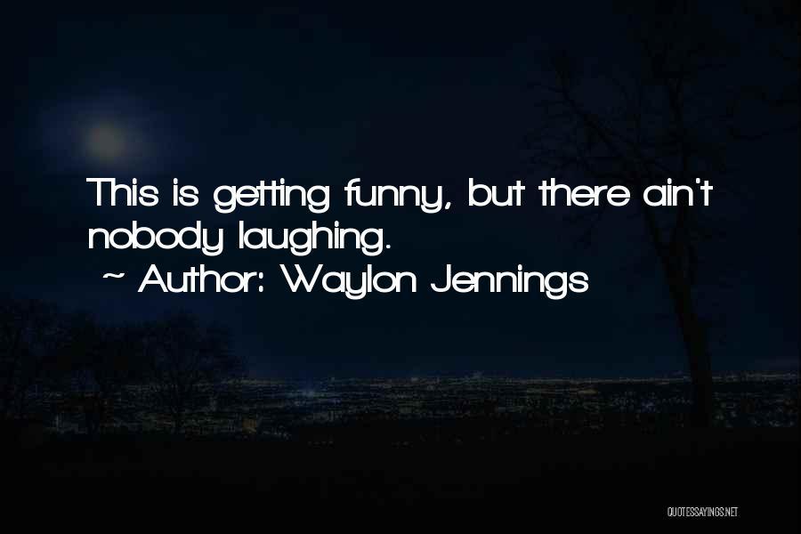 Funny Waylon Jennings Quotes By Waylon Jennings