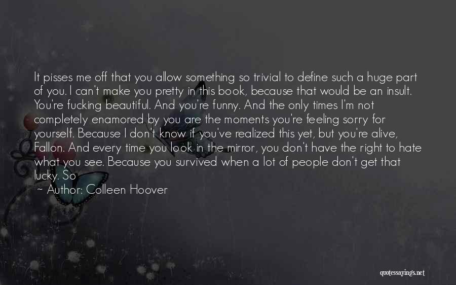 Funny You Are So Beautiful Quotes By Colleen Hoover