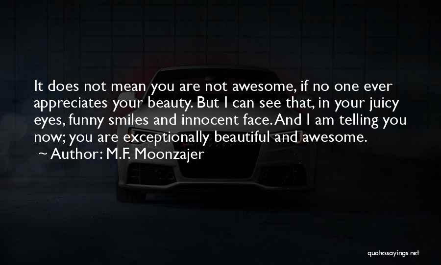Funny You Are So Beautiful Quotes By M.F. Moonzajer