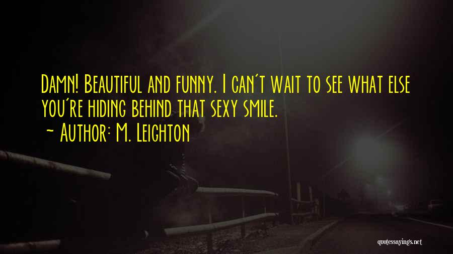 Funny You Are So Beautiful Quotes By M. Leighton