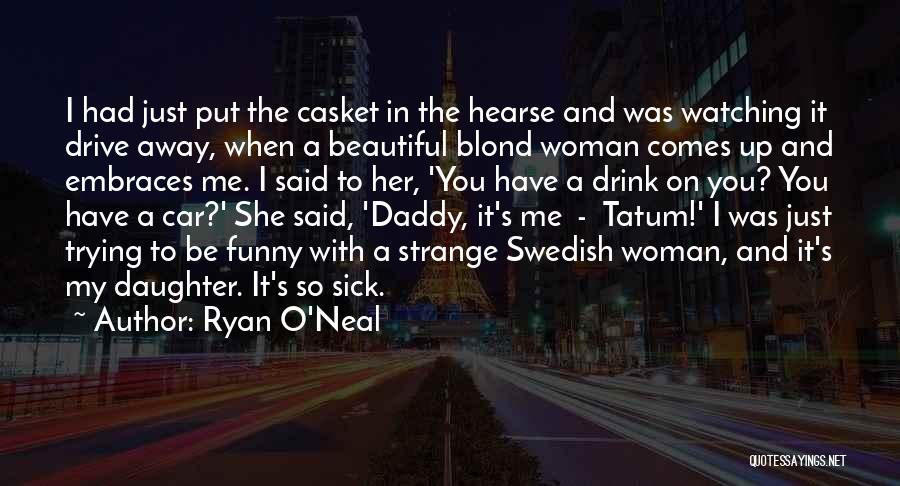 Funny You Are So Beautiful Quotes By Ryan O'Neal