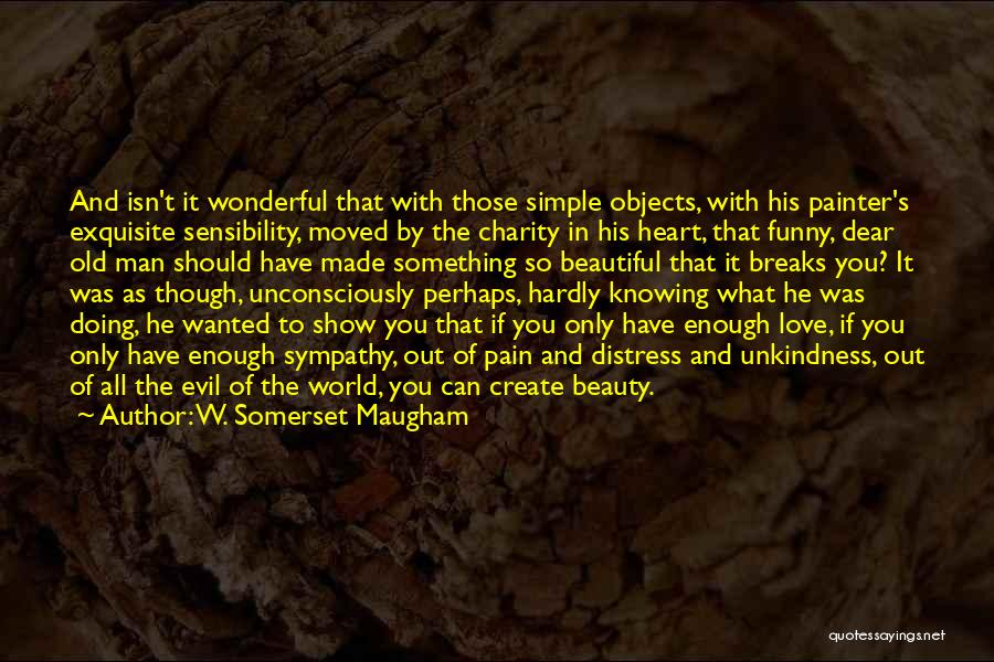 Funny You Are So Beautiful Quotes By W. Somerset Maugham