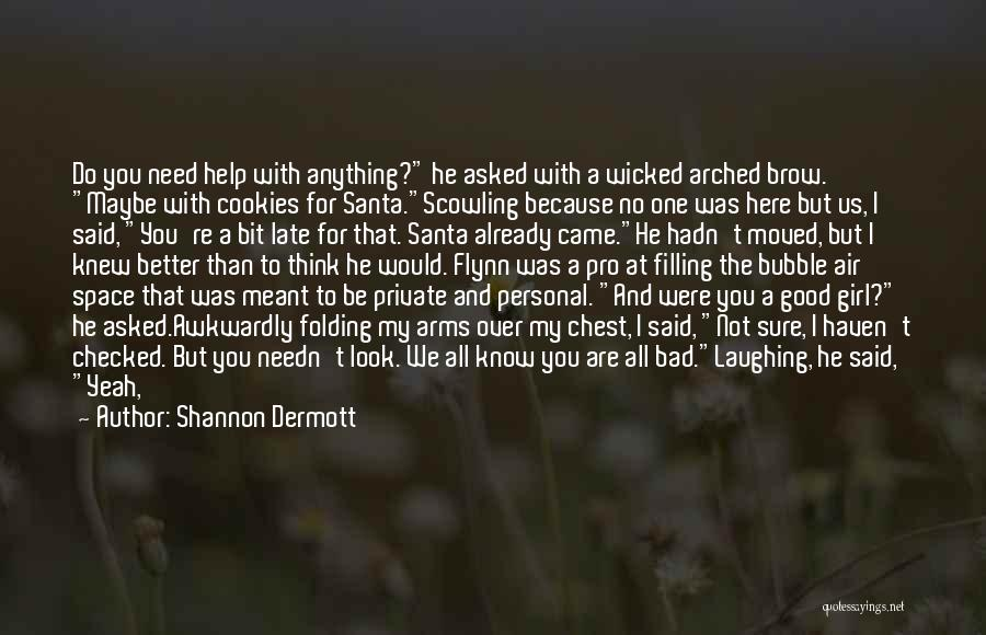 Funny You Need Help Quotes By Shannon Dermott