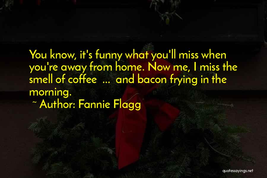 Funny You'll Miss Me Quotes By Fannie Flagg