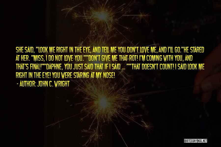 Funny You'll Miss Me Quotes By John C. Wright
