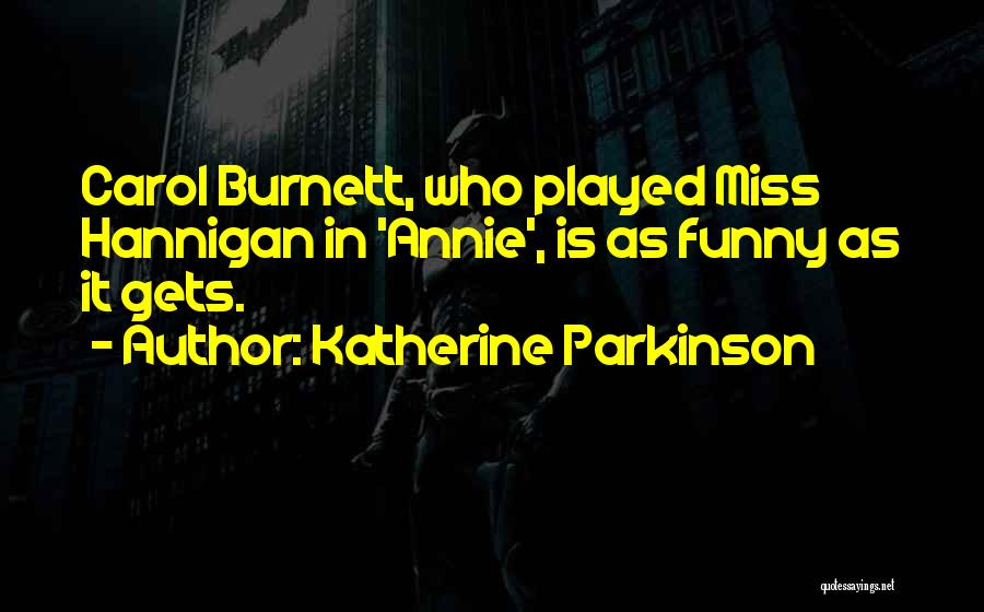 Funny You'll Miss Me Quotes By Katherine Parkinson