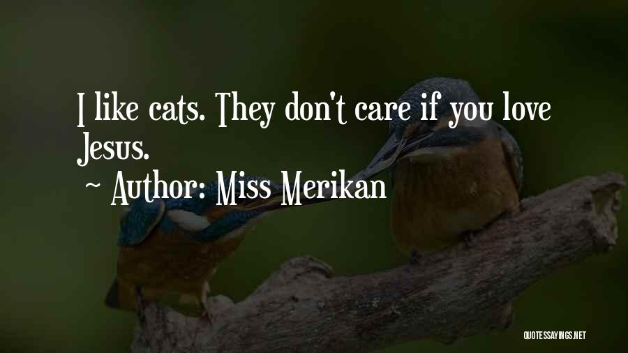 Funny You'll Miss Me Quotes By Miss Merikan