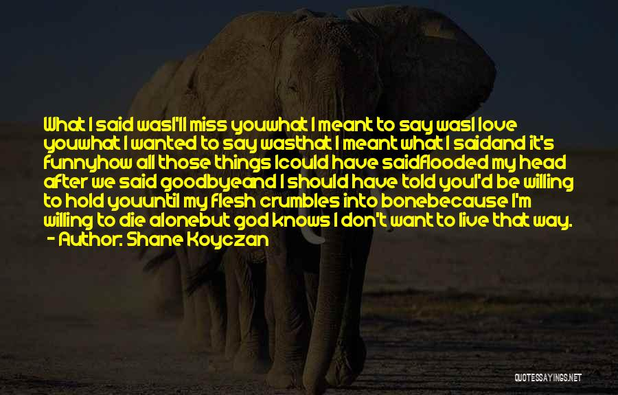 Funny You'll Miss Me Quotes By Shane Koyczan