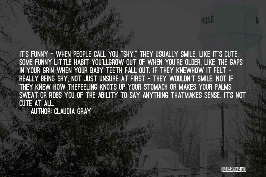 Funny Your Cute Quotes By Claudia Gray
