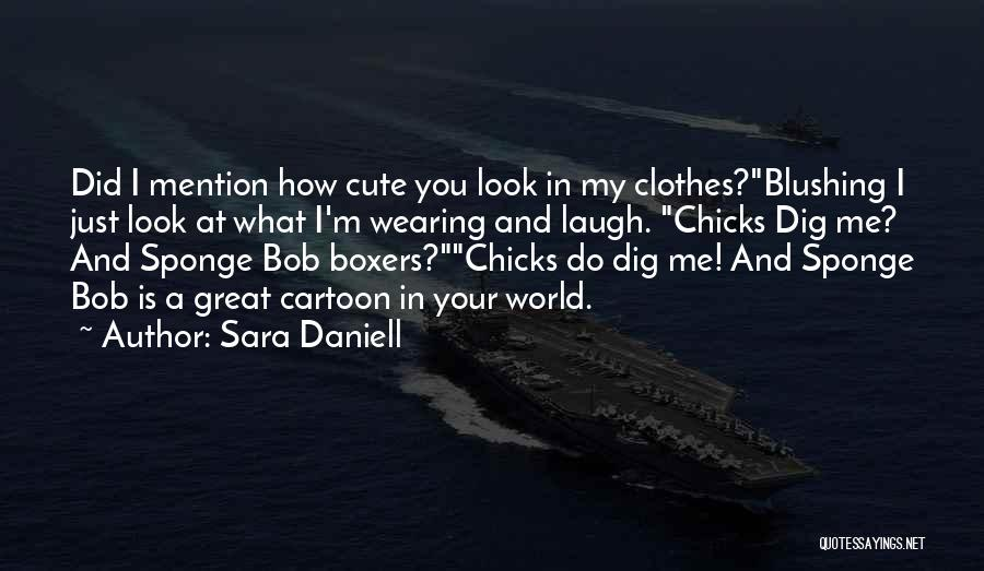 Funny Your Cute Quotes By Sara Daniell