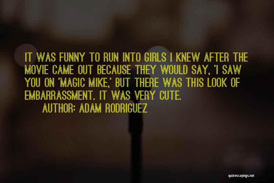Funny You're Cute Quotes By Adam Rodriguez