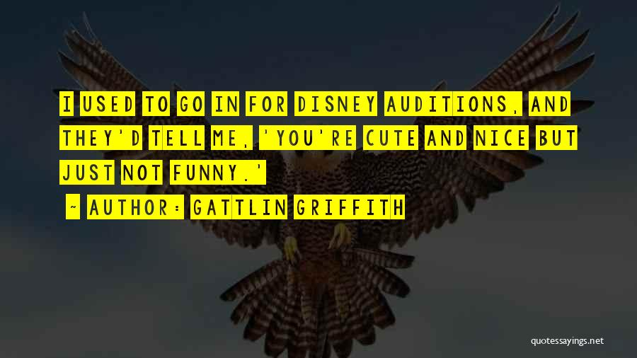Funny You're Cute Quotes By Gattlin Griffith