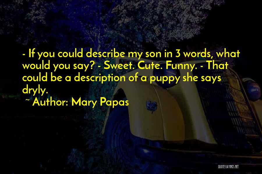 Funny You're Cute Quotes By Mary Papas