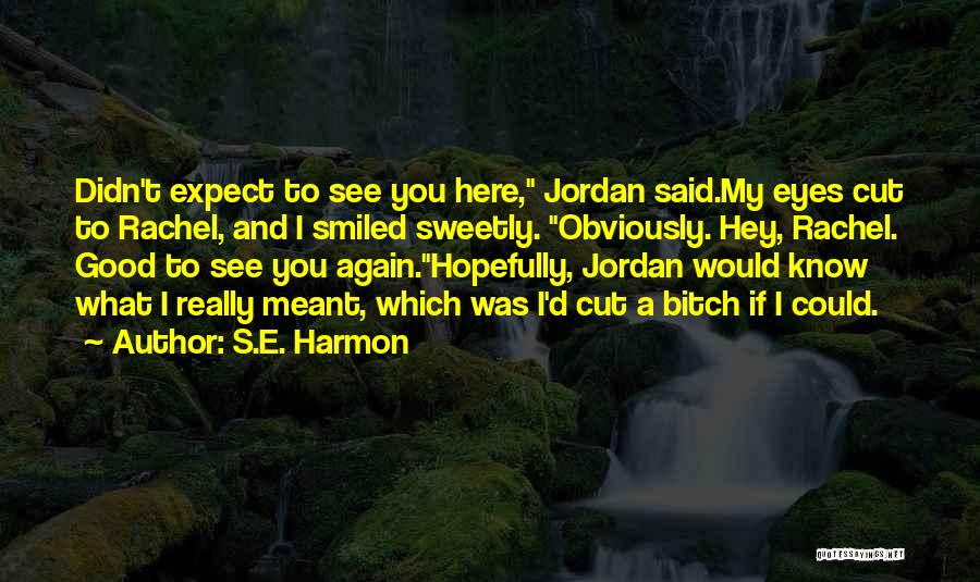 Funny You're Cute Quotes By S.E. Harmon