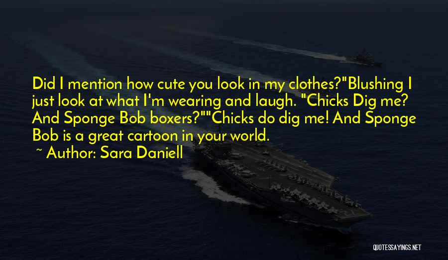 Funny You're Cute Quotes By Sara Daniell