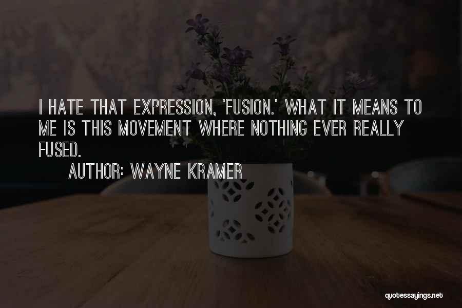 Fusion Quotes By Wayne Kramer