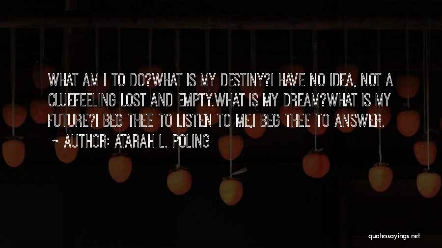 Future And Destiny Quotes By Atarah L. Poling