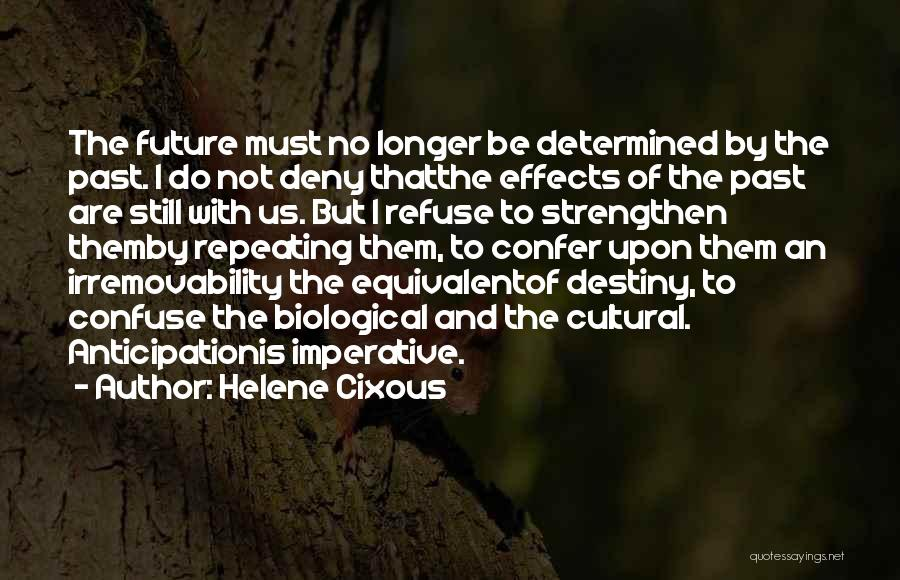 Future And Destiny Quotes By Helene Cixous