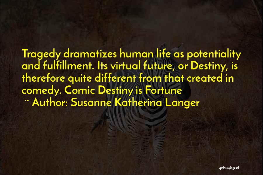 Future And Destiny Quotes By Susanne Katherina Langer
