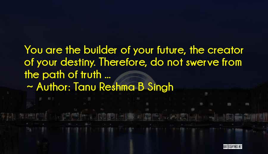 Future And Destiny Quotes By Tanu Reshma B Singh
