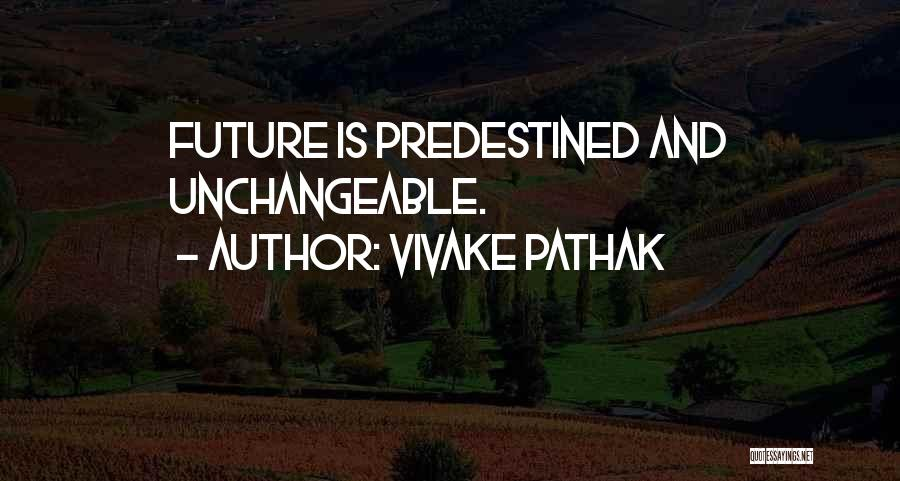 Future And Destiny Quotes By Vivake Pathak