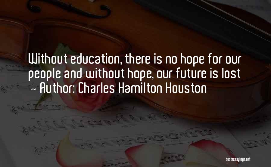 Future And Education Quotes By Charles Hamilton Houston