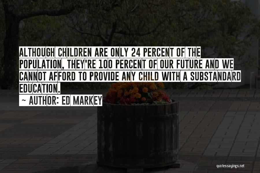 Future And Education Quotes By Ed Markey