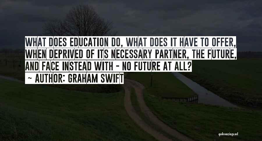 Future And Education Quotes By Graham Swift