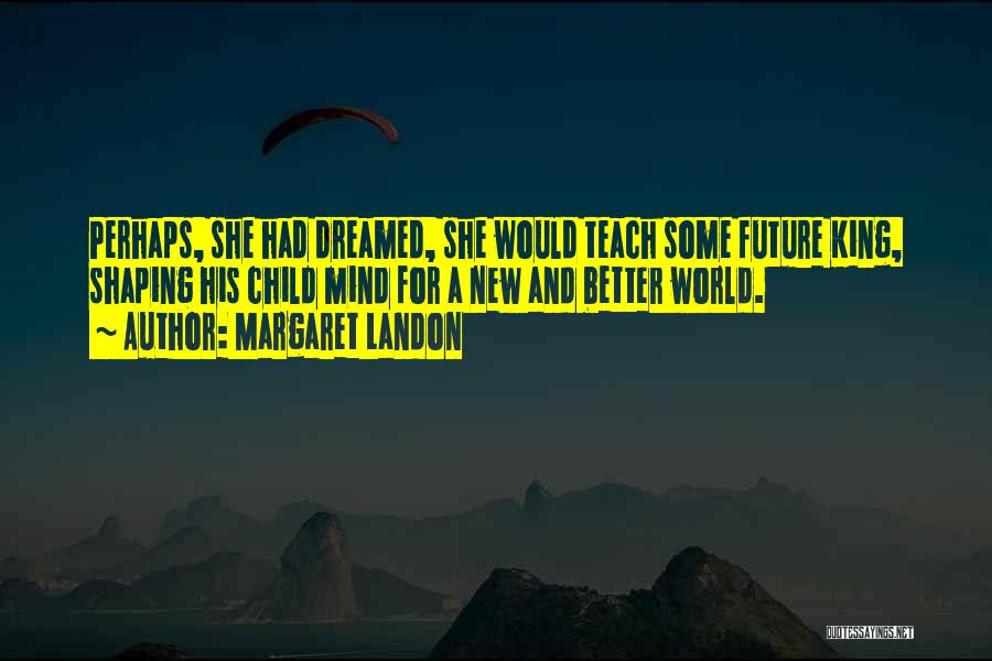 Future And Education Quotes By Margaret Landon