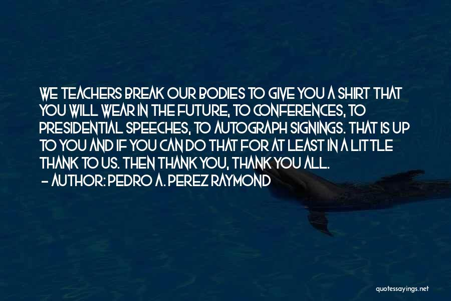Future And Education Quotes By Pedro A. Perez Raymond