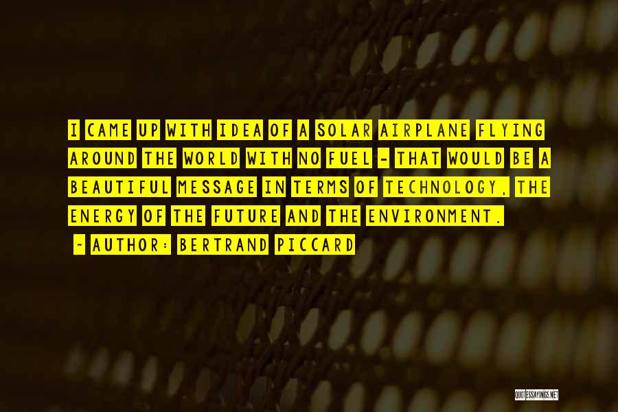 Future And Technology Quotes By Bertrand Piccard