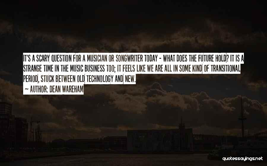 Future And Technology Quotes By Dean Wareham