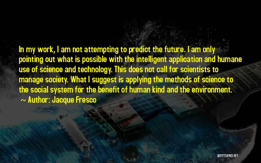 Future And Technology Quotes By Jacque Fresco