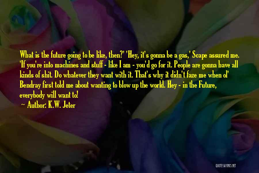 Future And Technology Quotes By K.W. Jeter